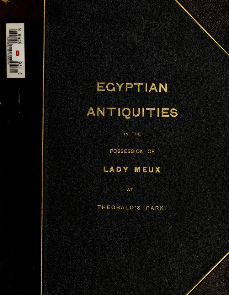 Valerie Susie (Langdon) (Lady) Meux - Some account of the collection of Egyptian antiquities in the possession of Lady Meux, of Theobald's Park, Waltham Cross